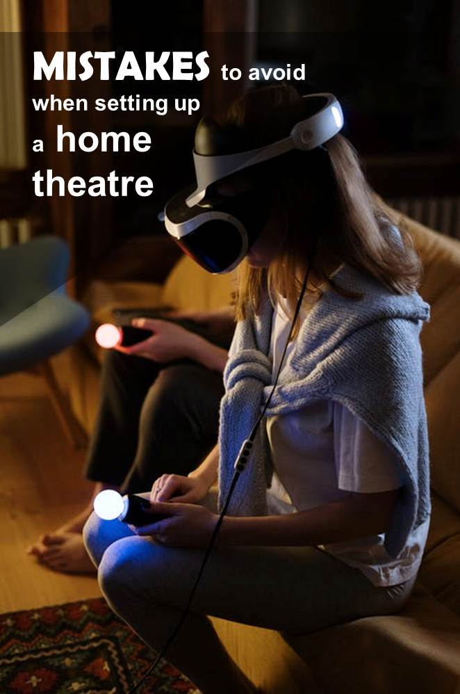 Common mistakes to avoid when setting up your home theatre