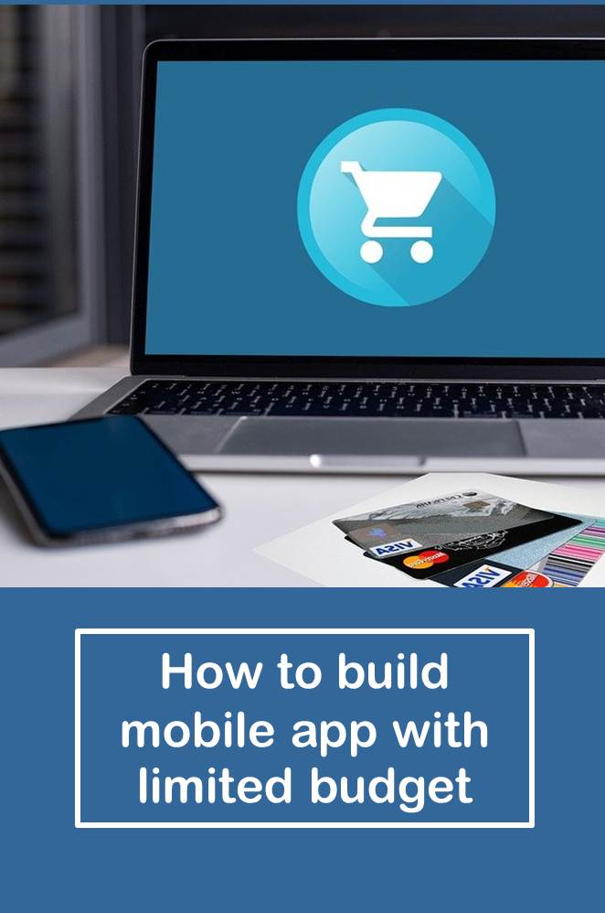 An essential guide to build mobile app with limited budget