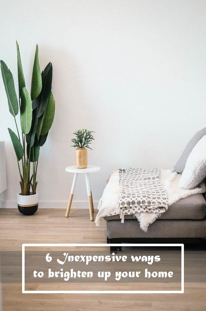 6 Inexpensive ways to brighten up your home